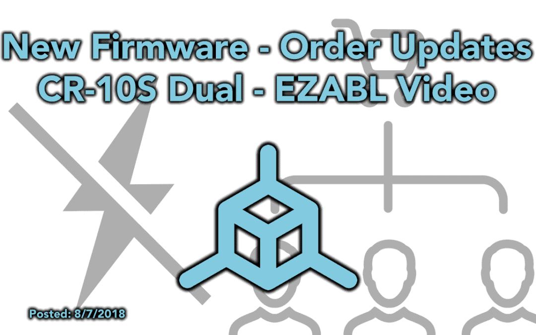 New Firmware - Order Updates - EZABl Video - CR-10S Dual Boards