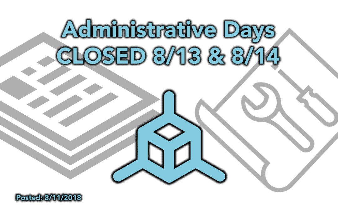 Administrative Days – CLOSED 8/13 & 8/14 – Testing Firmware Update