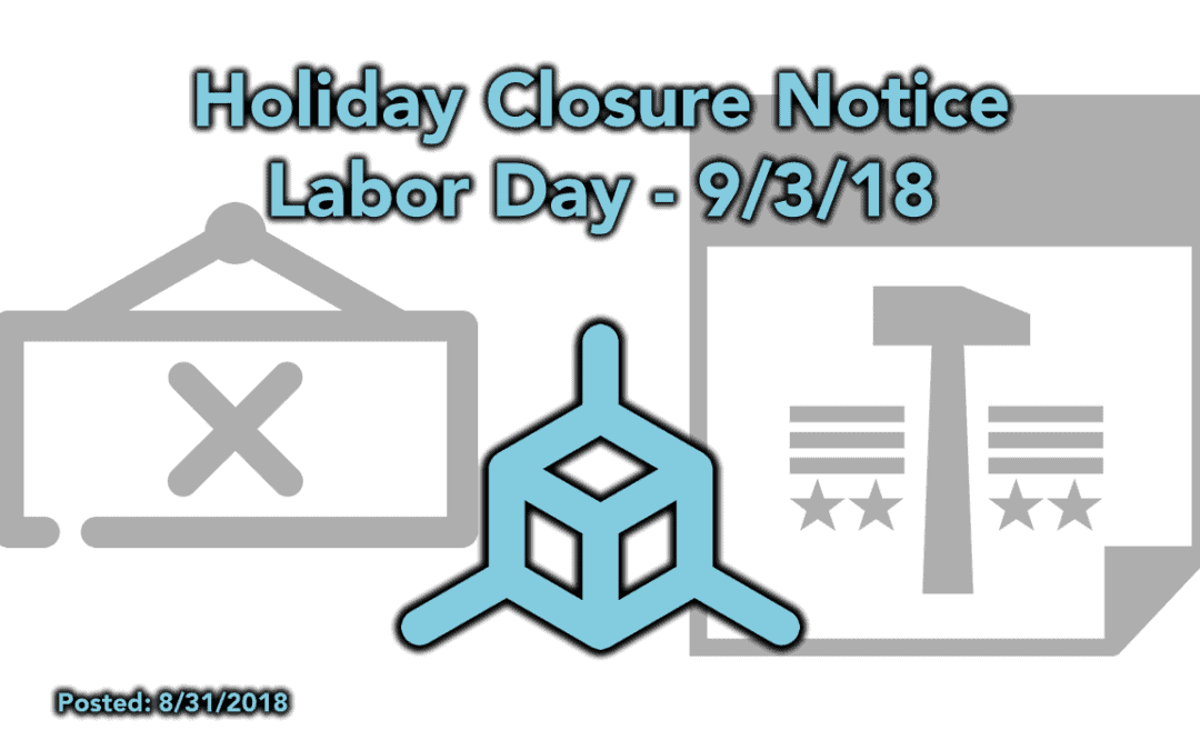 Holiday Closure Notice – Labor Day 9/3/18