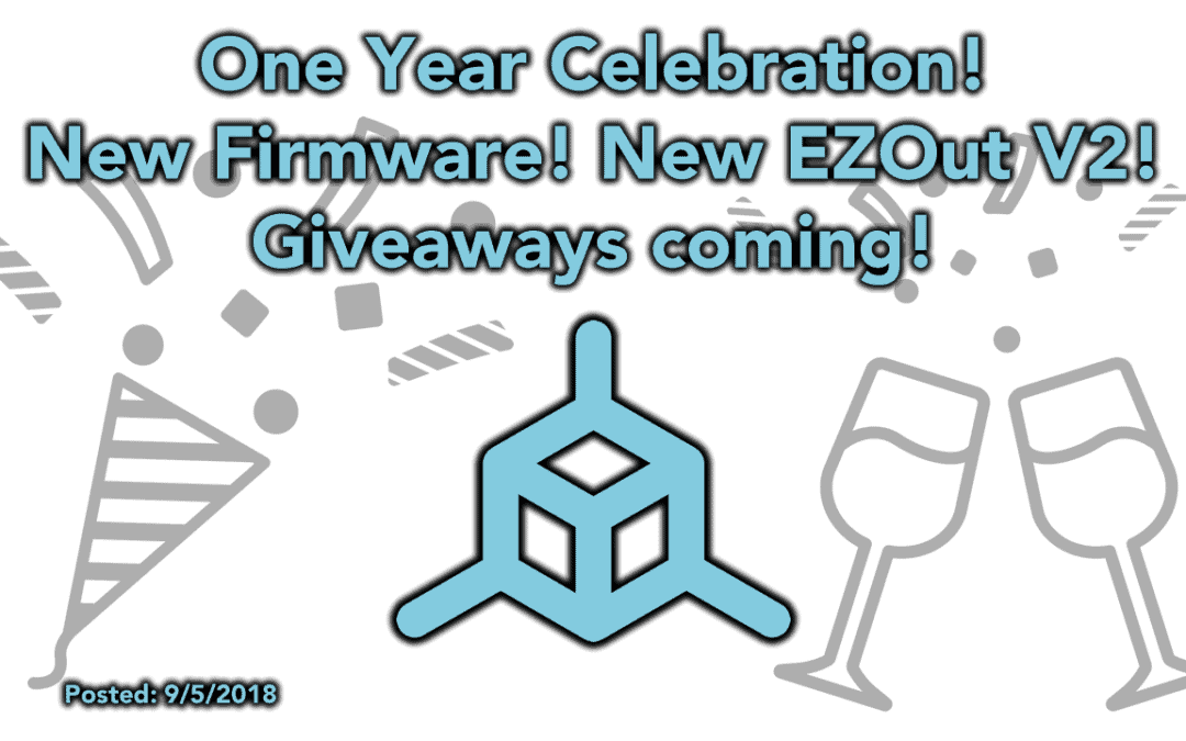 One Year Anniversary! – New Firmware Released, New EZOut V2 Coming Soon, Giveaways Coming!