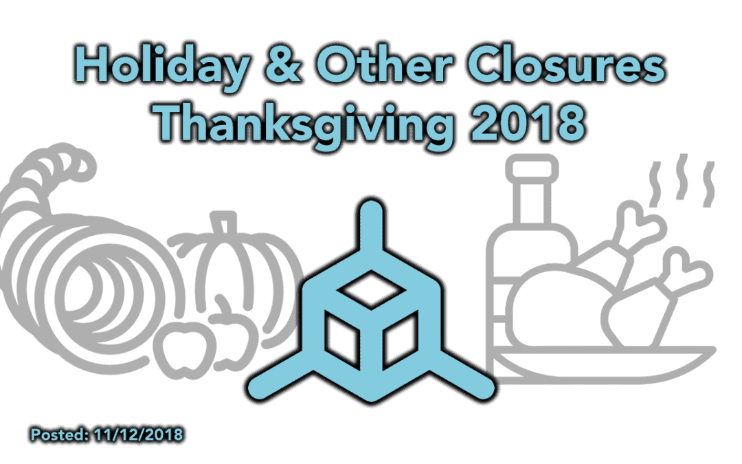 Thanksgiving Holiday Closure & Other Closure Coming Up (2018)